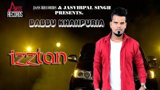 izztan | (Full HD) | Babbu Khanpuria | New Punjabi Songs 2018 | Latest Punjabi Songs 2018