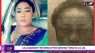 NOLLYWOOD ACTRESS, LOLA MARGRET RETURNS AFTER SERVING TERM IN U.S JAIL