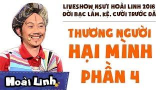 Liveshow NSƯT Hoài Linh 2016 - Phần 4 - Đời Bạc Lắm, Kệ, Cười Trước Đã - Thương Người Hại Mình