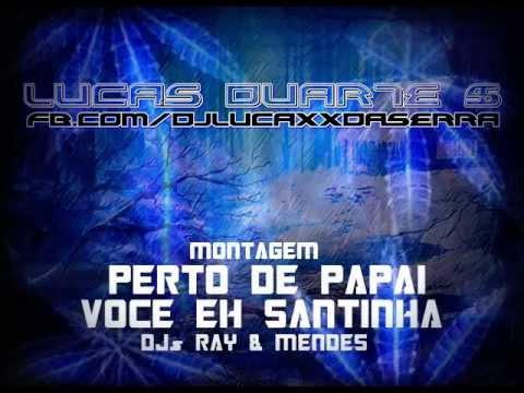 Baixar MONTAGEM - PERTO DE PAPAI VOCÊ EH SANTINHA [ DJs RAY & MENDES ] UNIÃO 2013