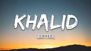 Khalid - Better Lyrics