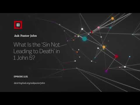 What Is the 'Sin Not Leading to Death' in 1 John 5? // Ask Pastor John