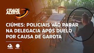 Ciúmes: policiais vão parar na delegacia após duelo por causa de garota