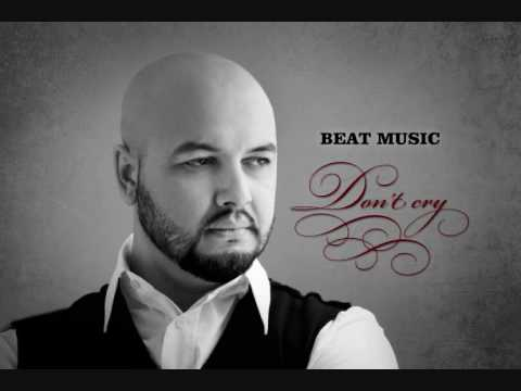 Beat Music - Don't Cry (NEW! 2010)
