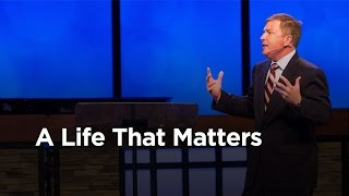 """A Life That Matters"" | Scott Dawson"