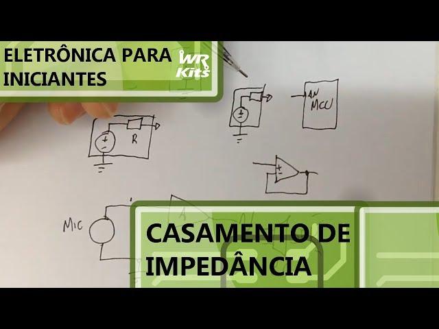 ENTENDA O CASAMENTO DE IMPEDÂNCIA | Eletrônica para Iniciantes #122