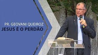 26/01/20 - Jesus é o perdão - Pr. Geovani Queiroz
