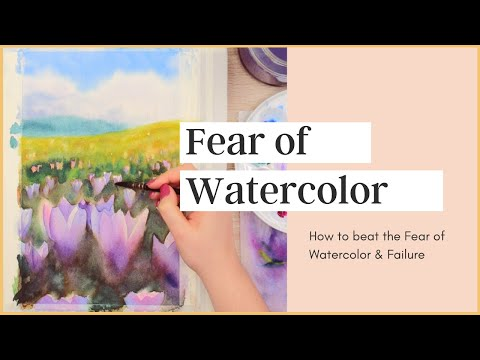 How to Beat the Fear of Watercolor & Failure in Your Art
