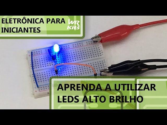 APRENDA A UTILIZAR LEDS ALTO BRILHO | Eletrônica para Iniciantes #109