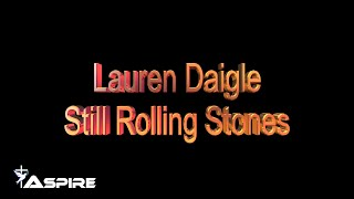 Still Rolling Stones (lyrics) ~ Lauren Daigle