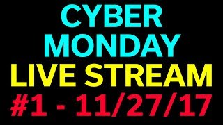 Cyber Monday Deals 2017 - Live Stream #1 - 11-27-17