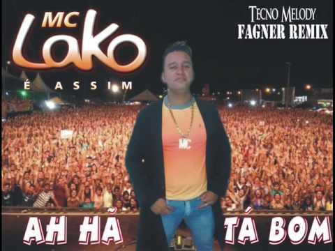 Baixar Mc Lako - Ah Hã, Tá Bom 2014 (Melody) Feat Fagner Remix