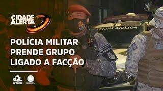 Polícia militar prende grupo ligado a facção criminosa