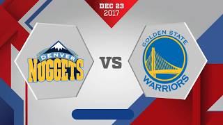 Denver Nuggets vs Golden State Warriors: December 23, 2017