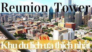 Cuộc Sống ll Khu Du Lịch ở Mỹ ll Lên tòa cao ốc ngắm TP Dallas Texas ll The Reunion Tower l 【A23】