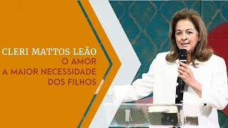 15/05/19 - O Amor A Maior Necessidade dos Filhos - Cleri Mattos Leão