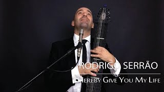 Rodrigo Serrão - I Hereby Give you My Life
