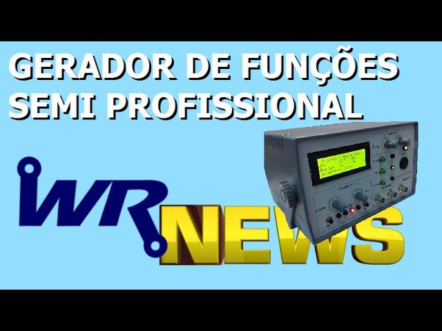 GERADOR DE FUNÇÕES SEMI PROFISSIONAL | WR News #07