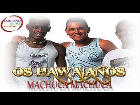 Baixar OS HAWAIANOS - MACHUCA MACHUCA { DJ BAMBAM }