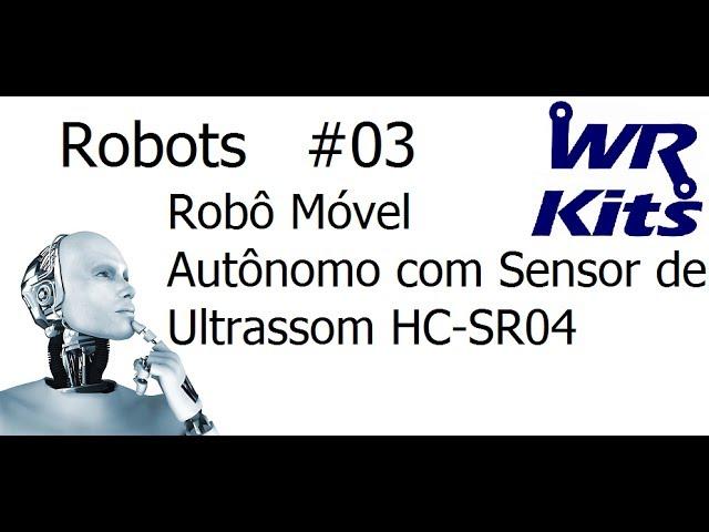 ROBÔ MÓVEL AUTÔNOMO COM SENSOR DE ULTRASSOM - Robots #03