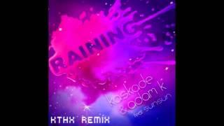 Kaskade & Adam K feat. Sunsun - Raining [kthx remix]