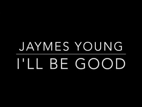 I'll Be Good- Jaymes Young [Lyrics]