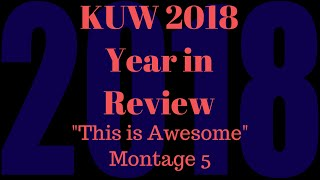 """KUW 2018 Year in Review ''This is Awesome"""" V"""