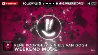 Rene Rodrigezz & Niels Van Gogh - Weekend Mode [BIGSMILE]