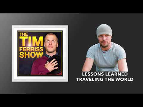 Lessons Learned Traveling The World | The Tim Ferriss Show (Podcast)