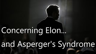 Concerning Elon Musk... and Asperger's Syndrome.
