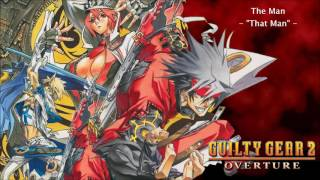 "Guilty Gear 2 Overture - The Man (""That Man"" theme)"