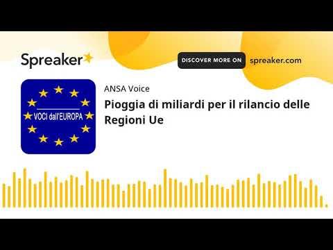 Pioggia di miliardi per il rilancio delle Regioni Ue