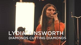 Lydia Ainsworth | Diamonds Cutting Diamonds | First Play Live