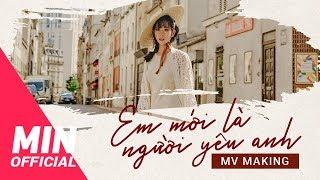 MIN - Em Mới Là Người Yêu Anh   MV Making