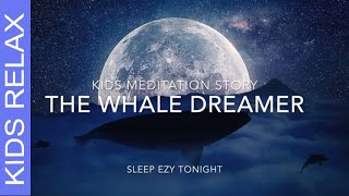 Kids Meditation, The Whale Dreamer, Flying Adventure, Children's Bedtime Story, Guided Relaxation