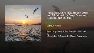Relaxing Music Ibiza Beach 2018, Vol. 03 (Mixed by Deep Dreamer) (Continuous DJ Mix)
