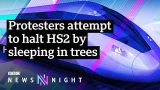 HS2: Why are protesters attempting to halt the project? - BBC Newsnight