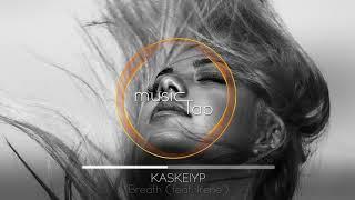 Kaskeiyp - Breath (feat. Irene)
