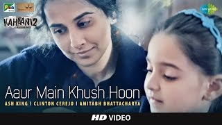 Aaur Main Khush Hoon – Kahaani 2 – Ash King