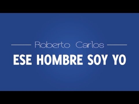 Baixar Esse cara sou eu ESPANHOL (ESE HOMBRE SOY YO - ESPAÑOL) Roberto Carlos HD
