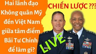 🔴Lãnh đạo Không quân Mỹ đến Việt Nam giữa tâm điểm Bãi Tư Chính để làm gì?