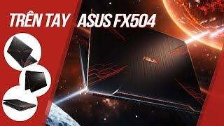 """FPT Shop - Trải nghiệm Asus FX504: Tân binh giá rẻ cấu hình """"khủng"""" của Asus"""