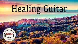 Healing Guitar Music - Relaxing Guitar Music - Chill Out Music For Study, Work