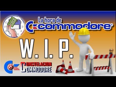 La Hora de Commodore #0008 - W.I.P. (Work In Progress)