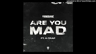 Yxng Bane, K-Trap - Are You Mad (OFFICIAL AUDIO)