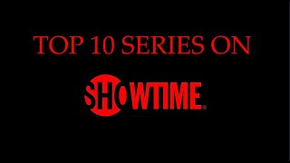 TOP 10 SERIES ON SHOWTIME