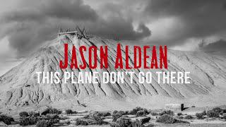 Jason Aldean - This Plane Don't Go There (Audio)