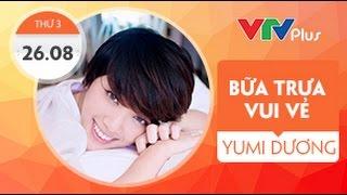 [Bữa trưa vui vẻ] Yumi Dương phát sóng 26/8/2014