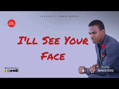 Lyrics Video: I'LL SEE YOUR FACE - Kunle Ministers