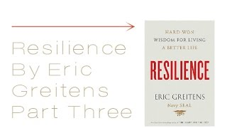 Resilience by Eric Greitens, Part Three
